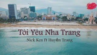 [ Bản Chính Thức ] Tôi Yêu Nha Trang - Nick Ken ft Huyền Trang ( Full )