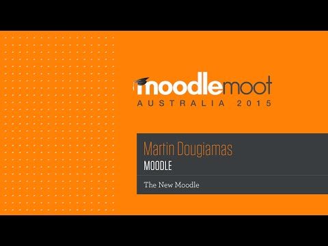 The New Moodle [Keynote] | Martin Dougiamas at MoodleMoot Australia 2015