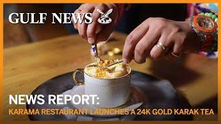 Karama restaurant launches a 24k gold Karak tea