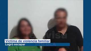 Víctima de violencia en Puebla narró su infierno