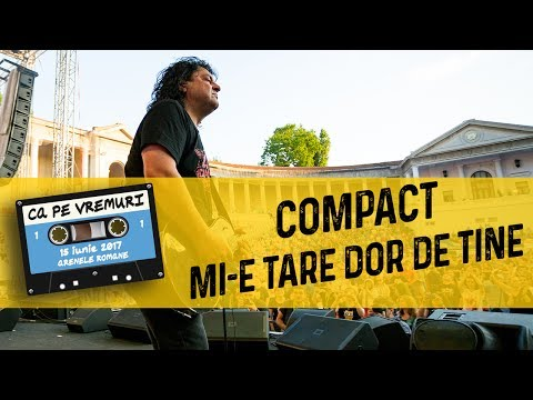 Compact - Mi-e tare dor de tine (live @ Ca pe vremuri)