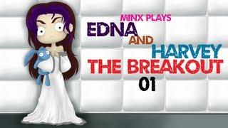 Minx Plays | Edna & Harvey: The Breakout | 01
