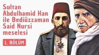 sultan abdulhamit han ile bediüzzaman said nursi meselesi 1 bölüm
