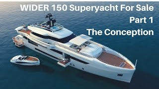 WIDER 150 Superyacht For Sale. Part 1- The Conception