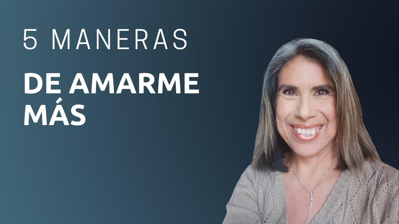 5 MANERAS DE AMARME MÁS