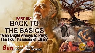Back to the Basics Part 6: Men Ought Always To Pray - The 4 Passions Of Elijah - FHLC|Sunday Service