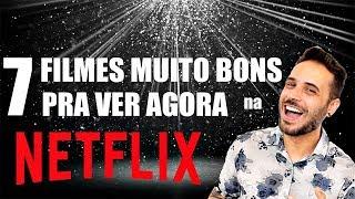 7 FILMES MUITO BONS na NETFLIX pra ver AGORA!
