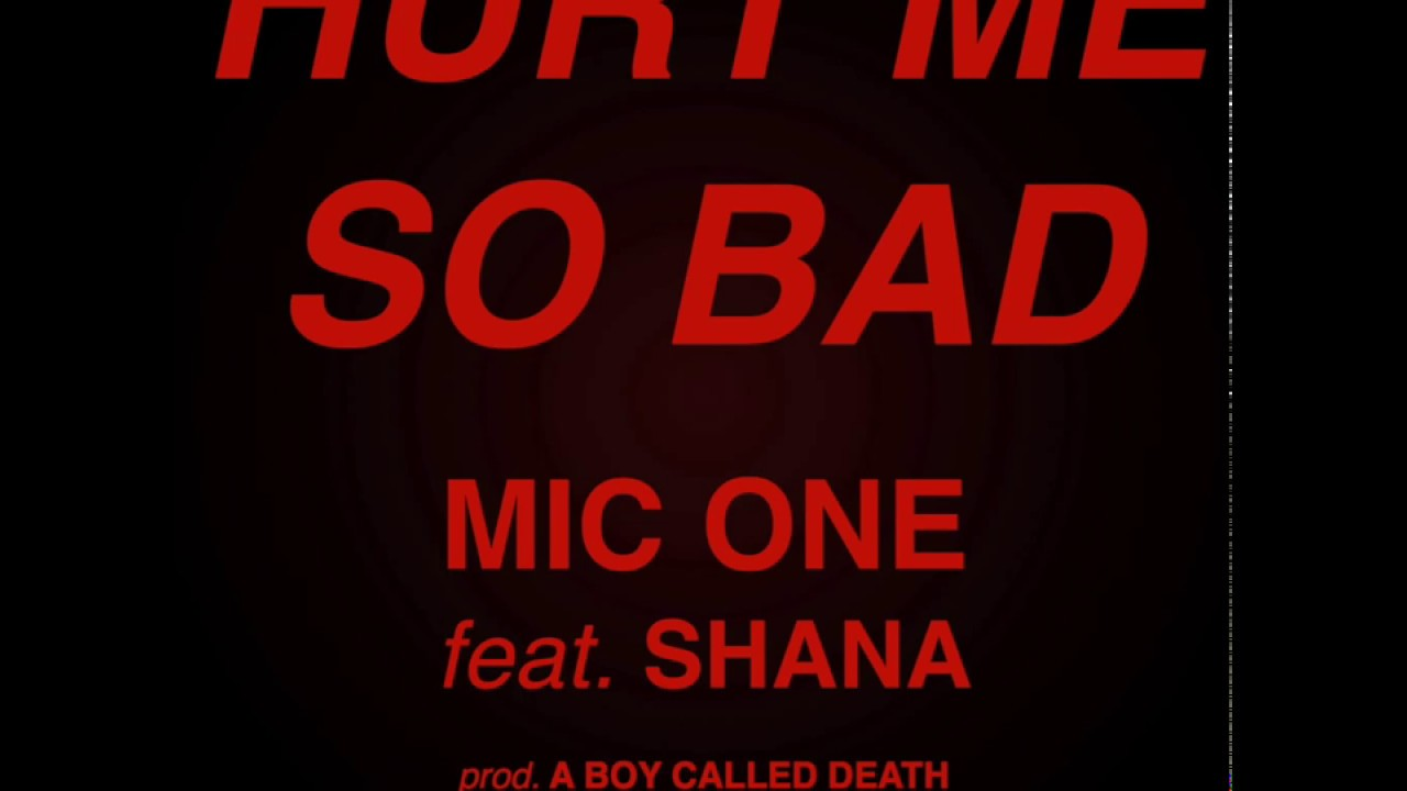 Mic One Hurt Me So Bad Feat Shana Prod A Boy Called Death Youtube