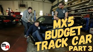 Mazda MX-5 Budget Track Build - Part 3