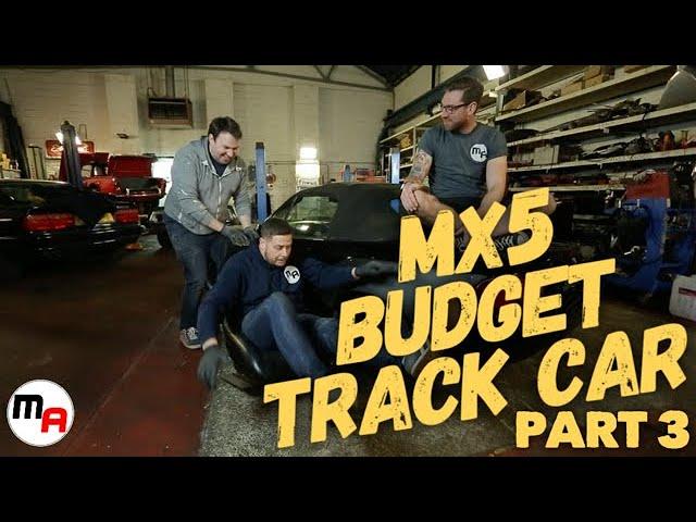 Mazda MX-5 Budget Track Build - Part 3