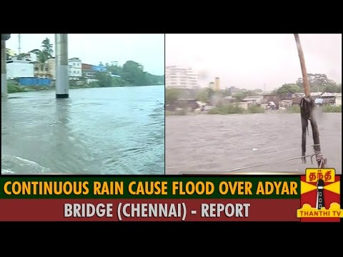 Report : Continuous Rain Cause Flood Over Adyar Bridge (Chennai) - Thanthi TV