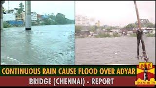 Report : Continuous Rain Cause Flood Over Adyar Bridge (Chennai) - Thanthi TV