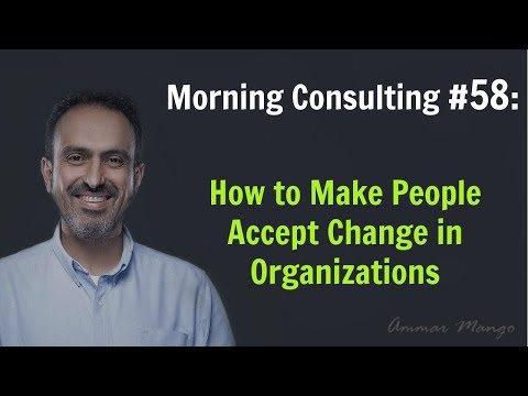 How to Make People Accept Change in Organizations - Morning Consulting #58