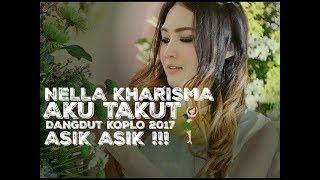 Single Terbaru -  Nella Kharisma Aku Takut Dangdut Koplo 2019