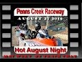 PENNS CREEK  RACEWAY PARK  HOT AUGUST NIGHT  with Mac Wert  on Track Chat  82716