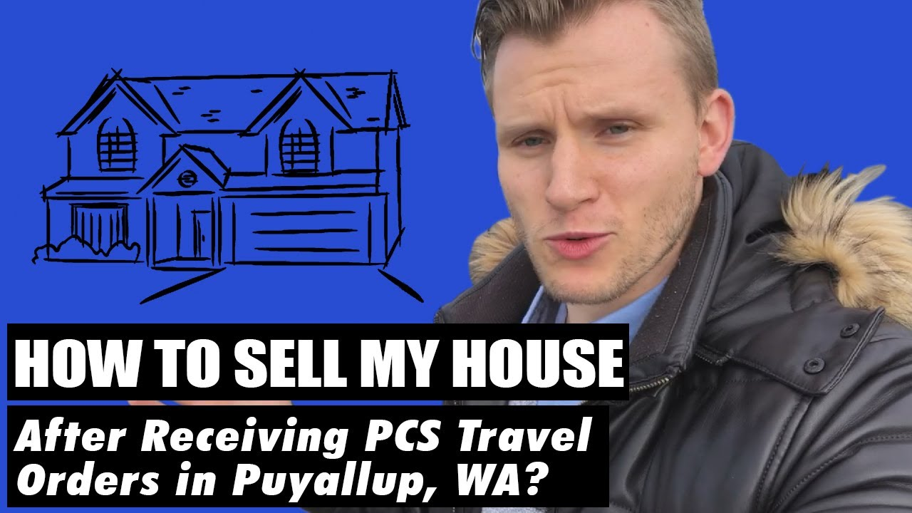 How To Sell My House After Receiving PCS Travel Orders in Puyallup, WA?