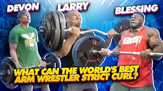 WHAT CAN THE WORLD'S BEST ARM WRESTLER STRICT CURL? ftr BLESSING, DEVON, ANDREW AND LARRY
