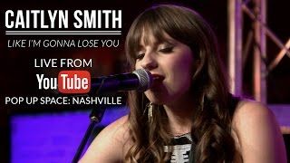 Caitlyn Smith | Like I'm Gonna Lose You