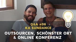 Q&A #06: Ka Sundance 💡 Gesamtes Business outsourcen, Online Konferenzen & schönster Ort der Welt
