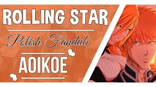 Rolling Star〖Polish Fandub Aoikoe〗