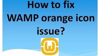 How to fix WAMP orange icon issue?