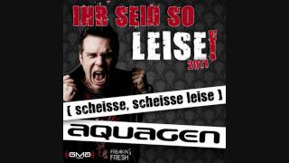 Aquagen - Ihr Seid So Leise! 2011 (scheisse, scheisse leise) (Ti-mo Remix)