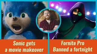 Sonic the Hedgehog movie redesign/ Fortnite Pro gets BANNED a fortnight
