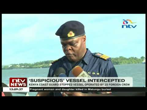 Kenya Coast Guard stops suspicious vessel operated by foreign crew