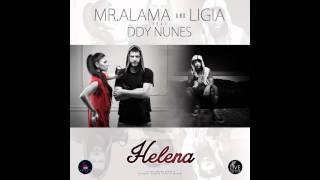 Mr. Alama &amp Ligia feat. Ddy Nunes - Helena (Official New Single)