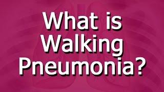 What is Walking Pneumonia?