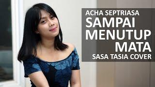 SAMPAI MENUTUP MATA - ACHA SEPTRIASA ( SASA TASIA COVER )
