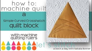 How-To Machine Quilt a Simple Curved Crosshatch  W/Natalia Bonner-Let's Stitch a Block a Day- Day 23