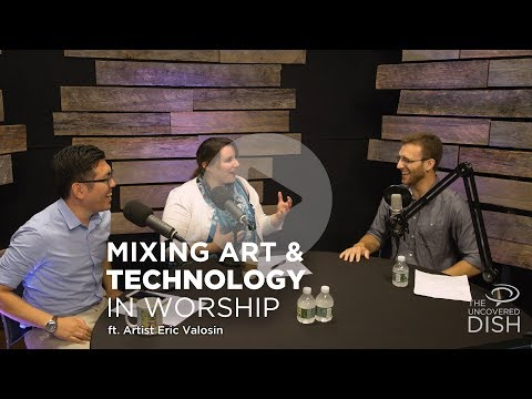 Mixing Art and Technology in Worship ft. Eric Valosin | Uncovered Dish Podcast Ep. 20
