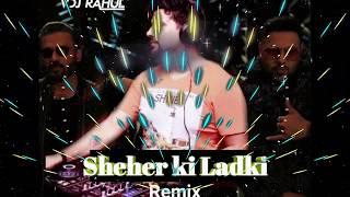 Sheher Ki Ladki Remix Vdj Rahul Badshah Lyrics