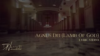 Agnus Dei (Lamb Of God)- Lyric Video