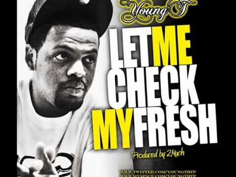 Young T - Let Me Check My Fresh