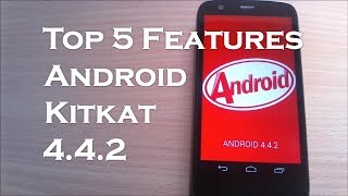 Top 5 Features Of Android Kitkat 4.4.2