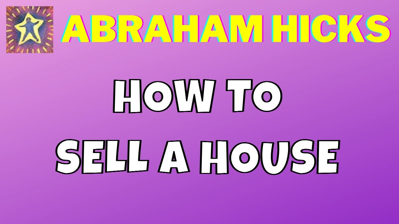 ❤️ How to sell a House 💜 Abraham-Hicks 💕 Vibrational, Relationships,  Attraction