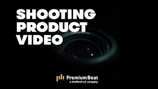 How To Shoot Product Videos | PremiumBeat.com