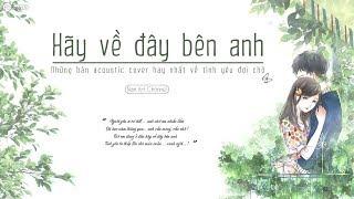 ♪ Hãy Về Đây Bên Anh ‣ Những Bản Acoustic Cover Hay Nhất Về Tình Yêu Đợi Chờ