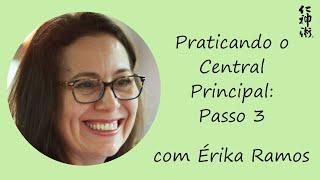 Praticando o Central Principal: Passo 3, com Érika Ramos