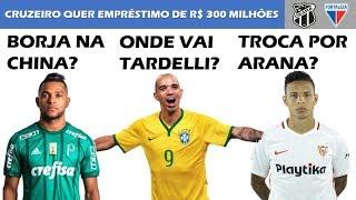 Notícias de Tardelli, Borja, Arana, empréstimo do Cruzeiro, e Ceará/Fortaleza