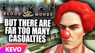 Hitman Blood Money but there are far too many casualties