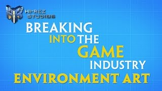 Breaking into the Game Industry: Environment Art