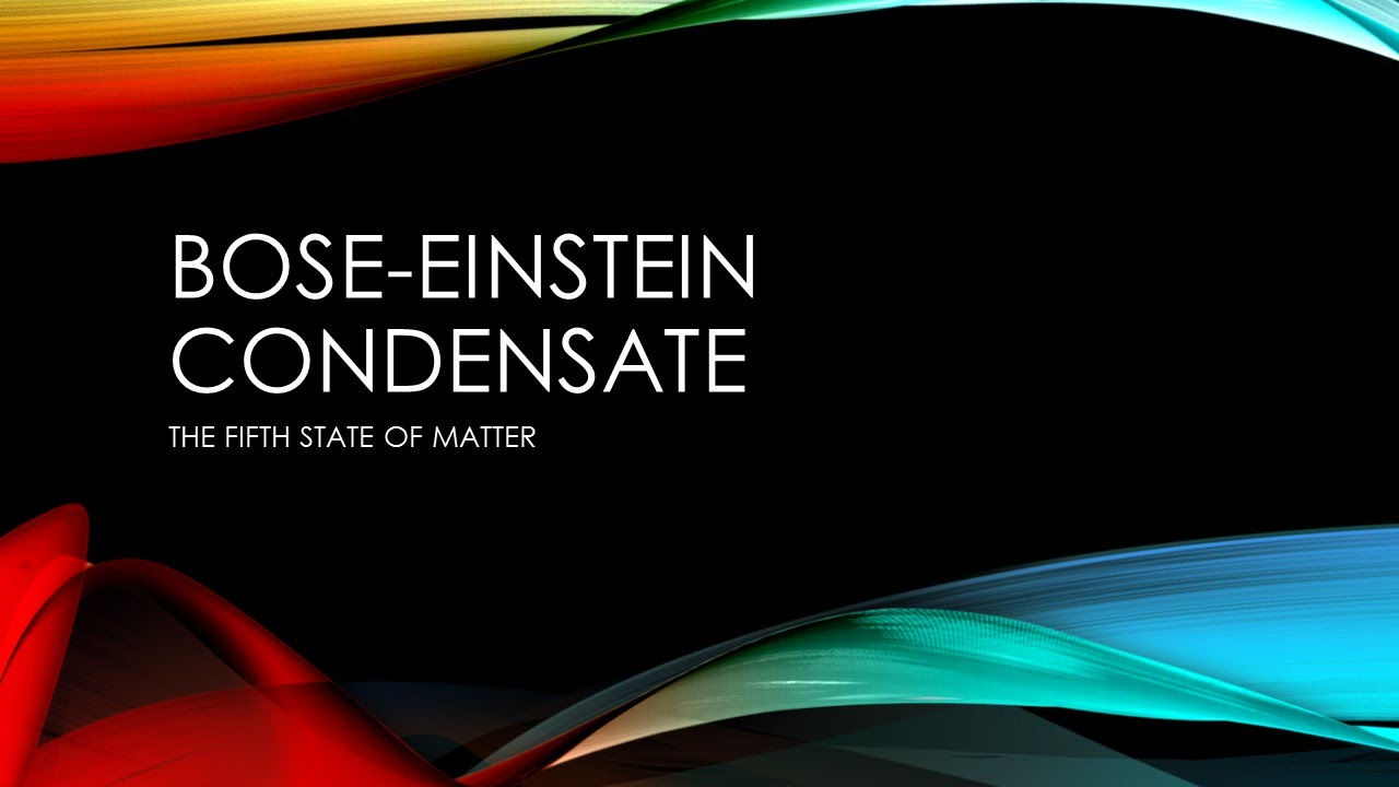 The Bose Einstein Condensate Youtube