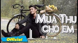 Mùa Thu Cho Em - Nguyễn Hồng Ân | Ca khúc tuyển chọn Nguyễn Hồng Ân
