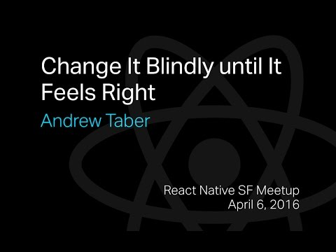 React Native Meetup - Andrew Taber - Change It Blindly until It Feels Right
