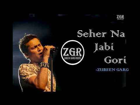 Seher Na Jabi Gori    Zubeen Garg