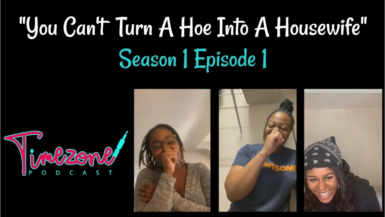Ep1: You Cant Turn A Hoe Into A Housewife - YouTube