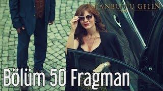 İstanbullu Gelin 50. Bölüm Fragman